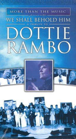 We Shall Behold Him: A Tribute to Dottie Rambo