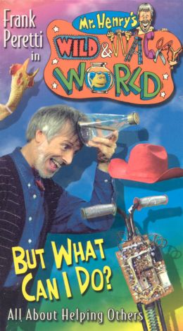 Mr. Henry's Wild and Wacky World: But What Can I Do? All About Helping