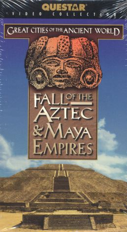 Great Cities of the Ancient World: Fall of the Aztec & Maya Empires