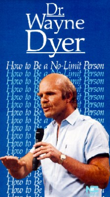 Dr. Wayne Dyer: How to Be a No-Limit Person