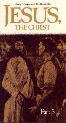 Jesus the Christ, Part 5