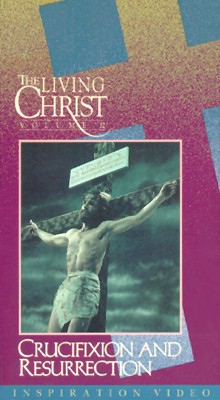 Living Christ, Vol. 12: Crucifixion and Resurrection