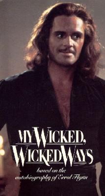 My Wicked, Wicked Ways - The Legend of Errol Flynn