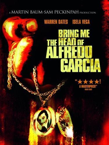 Bring Me the Head of Alfredo Garcia