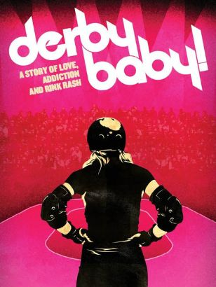 Derby, Baby! A Story of Love, Addiction and Rink Rash