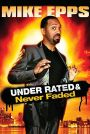 Mike Epps: Under Rated...Never Faded & X-Rated