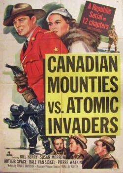 Canadian Mounties vs. Atomic Invaders [Serial]