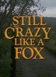 Still Crazy Like a Fox