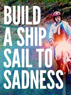 Build a Ship, Sail to Sadness