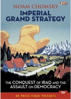 Noam Chomsky: Imperial Grand Strategy - The Conquest of Iraq and the Assault on Democracy