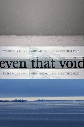 There Will Be Some Who Will Not Fear Even That Void