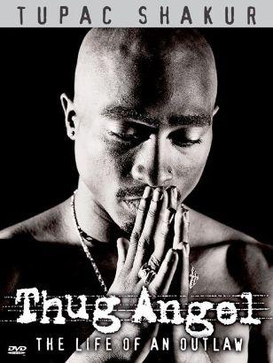 Tupac Shakur: Thug Angel - The Life of an Outlaw