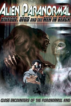Alien Paranormal: Bigfoot, UFOs and the Men in Black (2013)