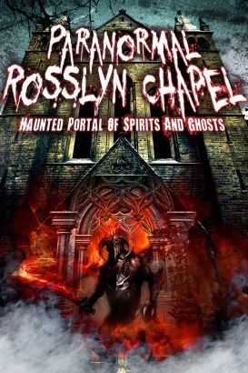 Paranormal Rosslyn Chapel: Haunted Portal of Spirits and Ghosts