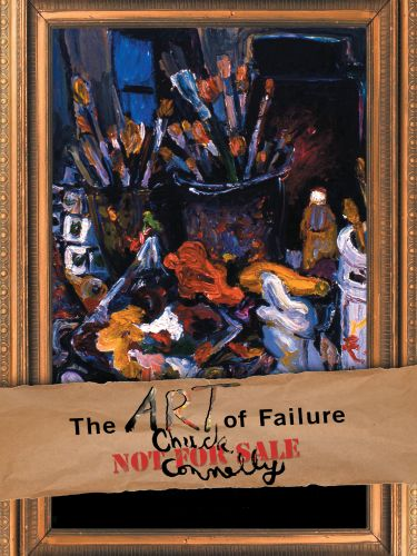 The Art of Failure: Chuck Connelly Not for Sale