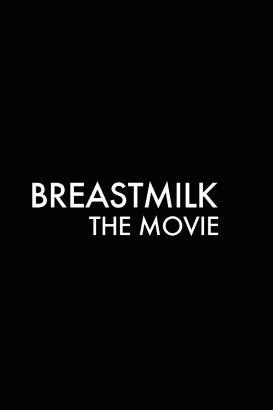 Breastmilk: The Movie