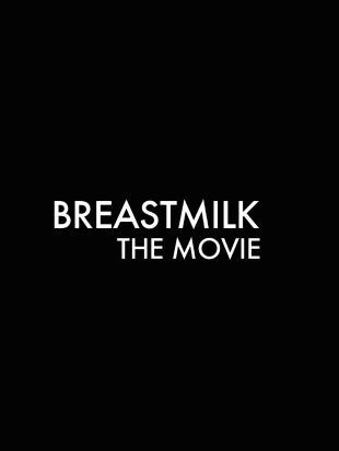 Breastmilk: The Movie