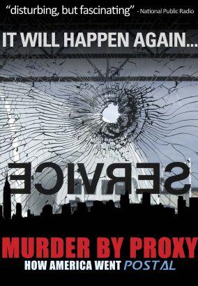 Murder by Proxy: How America Went Postal