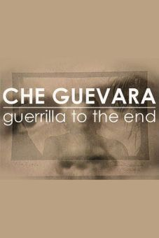Che Guevara: Guerrilla to the End