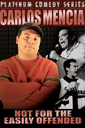 Carlos Mencia: Not for the Easily Offended - Live in San Jose