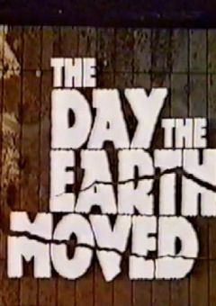 The Day the Earth Moved