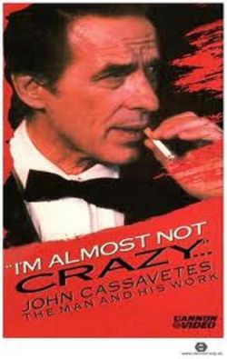 I'm Almost Not Crazy: John Cassavetes