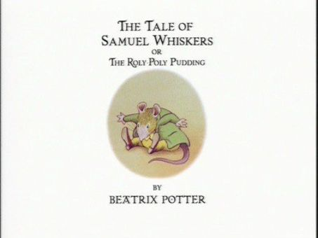 The World of Peter Rabbit and Friends : The Tale of Samuel Whiskers, or the Roly-Poly Pudding