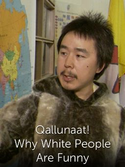 Qallunaat! Why White People Are Funny