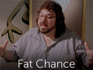 Fat Chance: The Big Prejudice