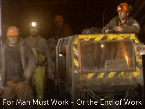 For Man Must Work - Or the End of Work