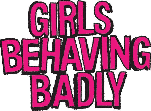 Girls Behaving Badly [TV Series]