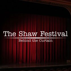 The Shaw Festival: Behind the Curtain