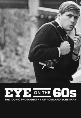 Eye on the 60s: The Iconic Photography of Rowland Scherman