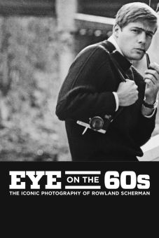Eye on the Sixties: The Iconic Photography of Rowland Scherman