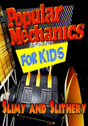 Popular Mechanics for Kids : Slither and Slime
