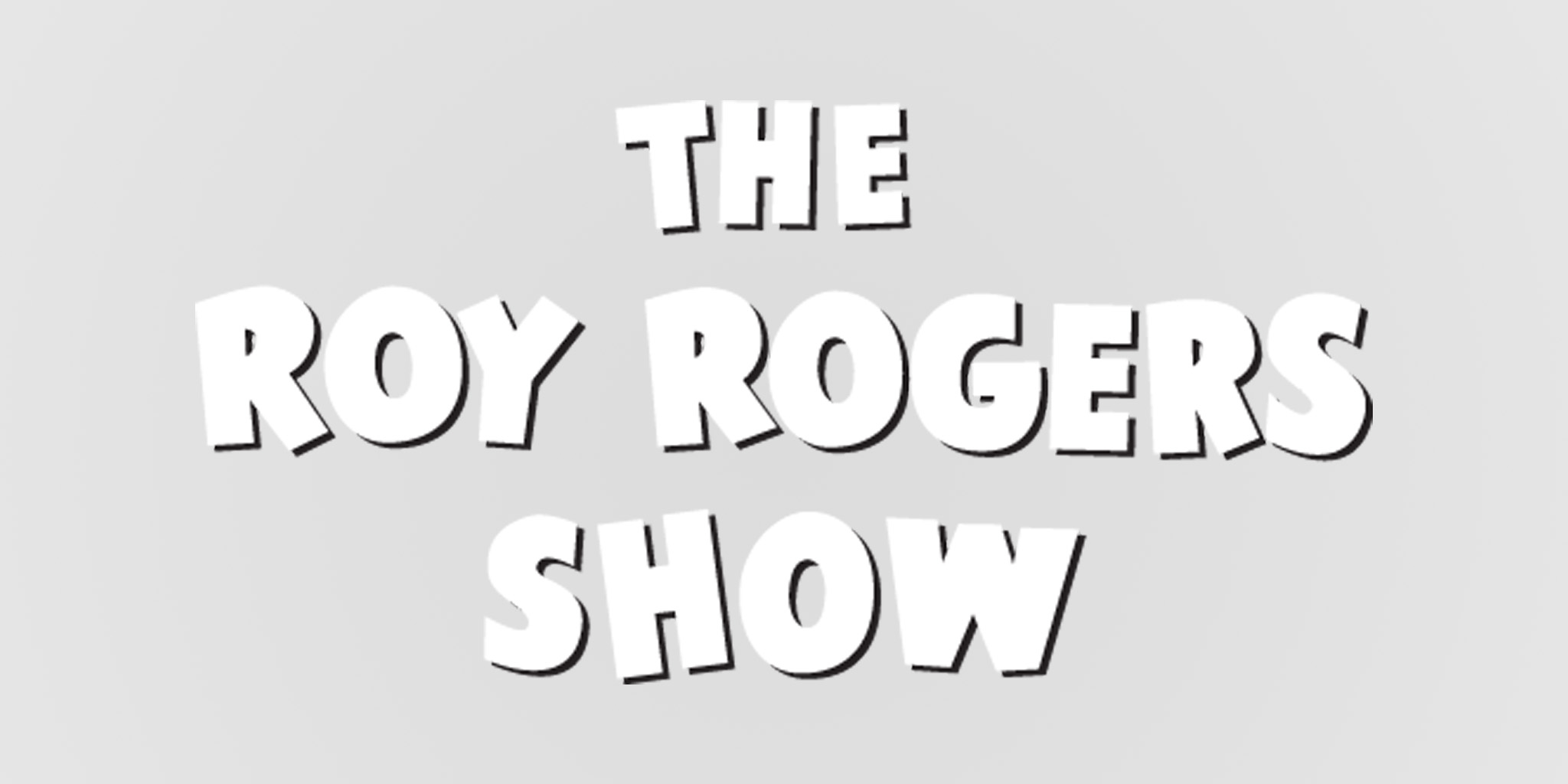 The Roy Rogers Show [TV Series]