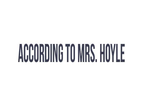 According to Mrs. Hoyle