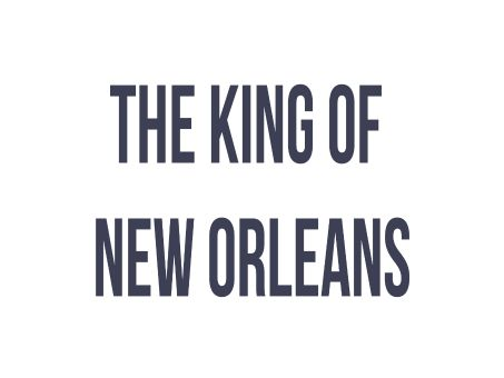 The King of New Orleans