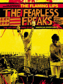 The Fearless Freaks: The Wondrously Improbable Story of the Flaming Lips