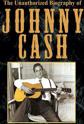 The Unauthorized Biography of Johnny Cash, 1932-2003