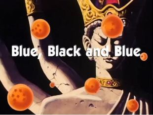 Dragon Ball : Blue, Black and Blue