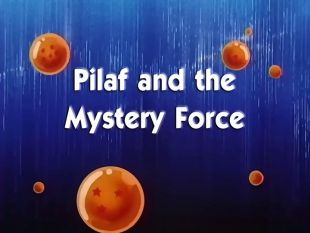 Dragon Ball : Pilaf and the Mystery Force!