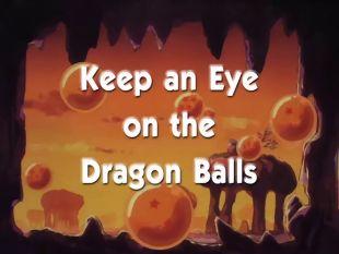 Dragon Ball : Keep an Eye on the Dragon Balls