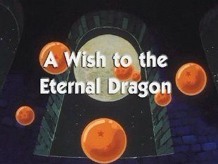 Dragon Ball : A Wish to the Eternal Dragon