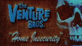 The Venture Bros.: Home Insecurity