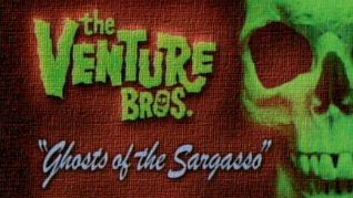The Venture Bros.: Ghosts of the Sargasso