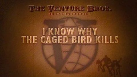 The Venture Bros. : I Know Why the Caged Bird Kills