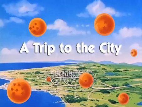 Dragon Ball : A Trip to the City