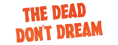 The Dead Don't Dream