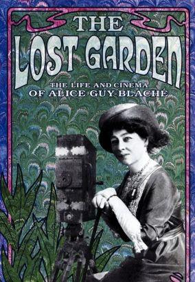 The Lost Garden: The Life & Cinema of Alice Guy-Blache